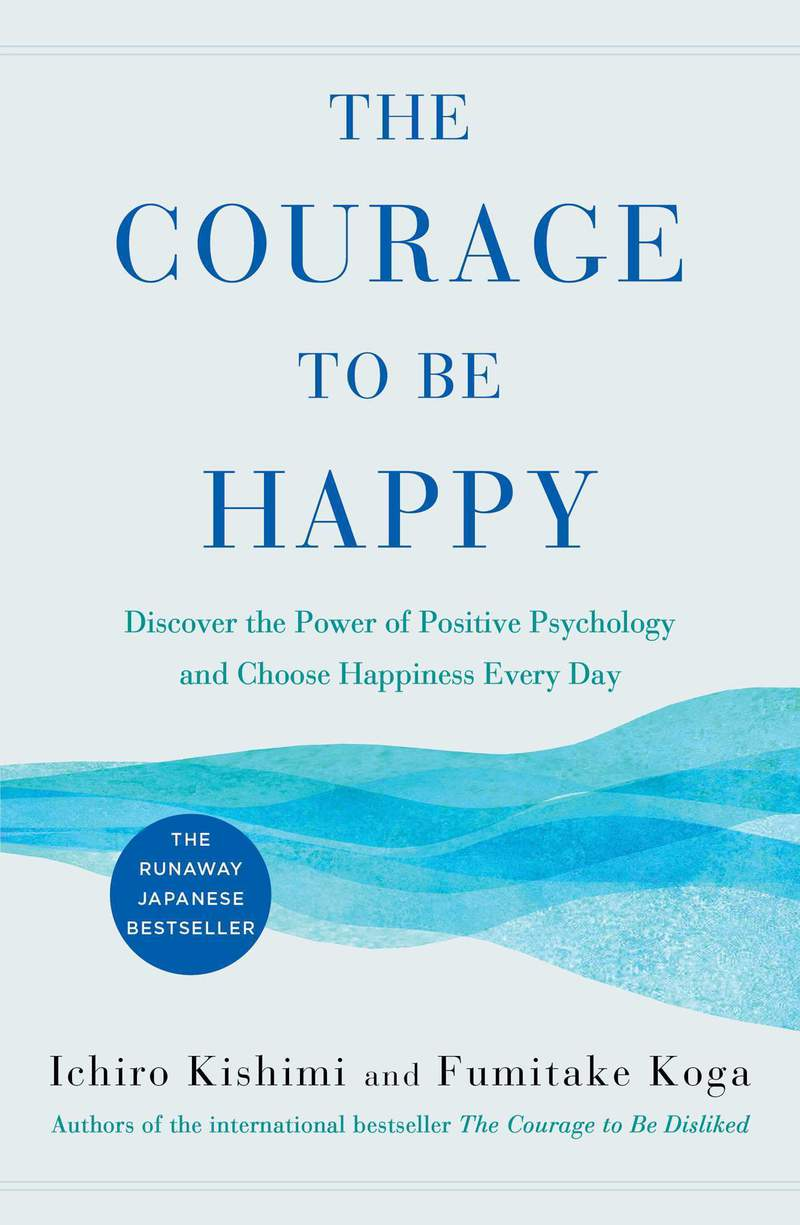 """This cover image released by Atria shows """"The Courage to Be Happy: Discover the Power of Positive Psychology and Choose Happiness Every Day,"""" by Ichiro Kishimi and Fumitake Koga. (Atria via AP)"""